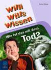 Willi wills wissen: wie ist das mit dem Tod?